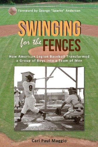 Swinging for the Fences: How American Legion Baseball Transformed a Group of Boys Into a Team of Men pdf epub