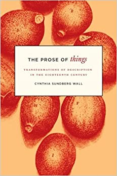 Book The Prose of Things: Transformations of Description in the Eighteenth Century by Wall Cynthia Sundberg (2014-10-07)