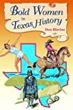 Bold Women in Texas History, Don Blevins, 0878425837