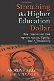 Stretching the Higher Education Dollar: How Innovation Can Improve Access, Equity, and Affordability (Educational Innovations Series)