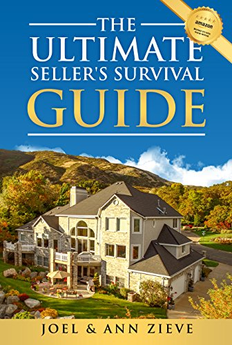 The Ultimate Seller's Survival Guide: Changing the Perception of your House's Value so You Can Sell for What You Want