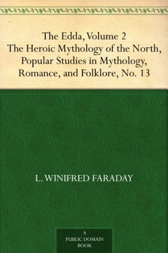 The Edda, Volume 2 The Heroic Mythology of the North, Popular Studies in Mythology,Romance, and Folklore, No. 13