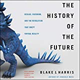The History of the Future: Oculus, Facebook, and the Revolution That Swept Virtual Reality: more info