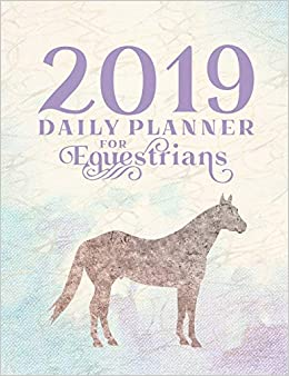 2019 Daily Planner for Equestrians: Calendar for Horse ...