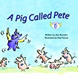 A Pig Called Pete, Alan Bowater, 1607545594
