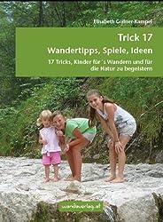 Trick 17 - Wandertipps, Spiele, Ideen: 17 Tricks, Kinder für's Wandern und für die Natur zu begeistern.
