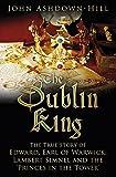 """The Dublin King - The True Story of Edward, Earl of Warwick, Lambert Simnel and the 'Princes in the Tower'"" av John Ashdown-Hill"