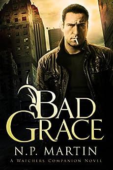 Bad Grace: A Watchers Companion Novel by [Martin, N.P.]