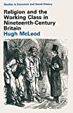 Religion and the Working Class in Nineteenth-Century Britain (Studies in Economic and Social History)