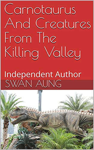 Carnotaurus And Creatures From The Killing Valley: Independent Author