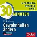 30 Minuten Gewohnheiten ändern Hörbuch von Markus Hornig Gesprochen von: Gilles Karolyi, Sonngard Dressler, Gordon Piedesack