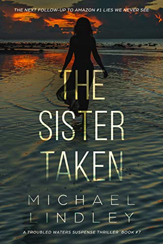 A gripping psychological suspense thriller with a jaw-dropping twist: THE SISTER TAKEN by Michael Lindley