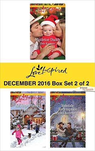 Harlequin Love Inspired December 2016 - Box Set 2 of 2: Mistletoe Daddy\An Aspen Creek Christmas\Yuletide Redemption