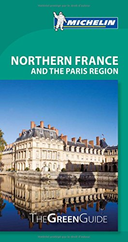 Michelin Green Guide Northern France and the Paris Region (Green Guide/Michelin)