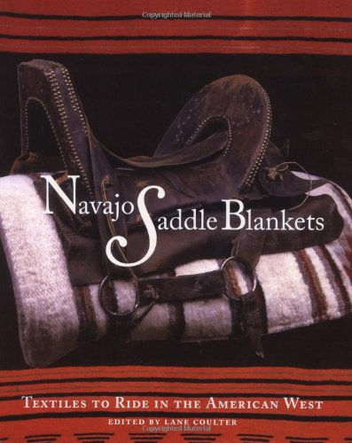Navajo Saddle Blankets:  Textiles to Ride in the American Southwest