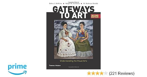 Amazon gateways to art understanding the visual arts second amazon gateways to art understanding the visual arts second edition 9780500292037 debra j dewitte ralph m larmann m kathryn shields books fandeluxe Gallery