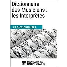 Dictionnaire des Musiciens : les Interprètes: (Les Dictionnaires d'Universalis) (French Edition)