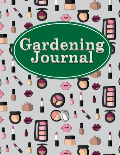 Gardening Journal: Botanical Gardens Planner, Gardening Log, Garden Planner Chart, Plant Diary Template, Monthly Planning Checklist, Shopping List. Makeup Cover (Gardening Journals) (Volume 5)