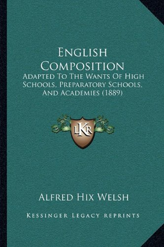 English Composition: Adapted To The Wants Of High Schools, Preparatory Schools, And Academies (1889) ebook