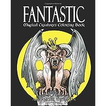 FANTASTIC MAGICAL CREATURES COLORING BOOK - Vol.1: Magical Creatures Coloring Book