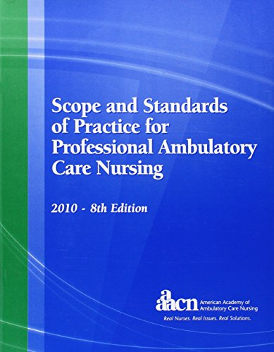 Scope and Standards of Practice for Professional Ambulatory Care Nursing 2010 (AAACN, Scope and Standards of Practice for Professional Ambulatory Care Nursing)