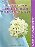 Maid of Honor Speech (The 7-STEP GUIDE to Writing a Sensational Wedding Speech and Toast)