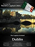 Touring the World's Capital Cities Dublin: The Capital of Ireland