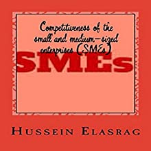 Competitiveness of the Small and Medium-Sized Enterprises (SMEs): A Special Study on Arab Countries Audiobook by Hussein Elasrag Narrated by Sri Gordon