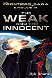 Ep.#14 - The Weak and the Innocent (The Frontiers Saga)