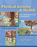 Physical Activity and Health : An Interactive Approach, Kotecki, Jerome E., 0763779709