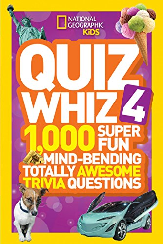 National Geographic Kids Quiz Whiz 4: 1000 Super Fun Mindbending Totally Awesome Trivia Questions