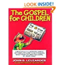 The Gospel for Children: A Simple, Yet Complete Guide to Help Parents Teach Their Children the Gospel of Jesus Christ