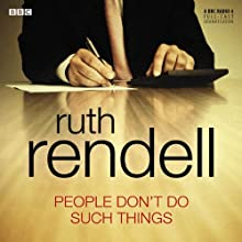 People Don't Do Such Things (Dramatised) Radio/TV Program Auteur(s) : Ruth Rendell Narrateur(s) : Michael Maloney