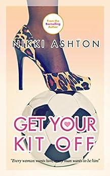 Get Your Kit Off by [Ashton, Nikki]
