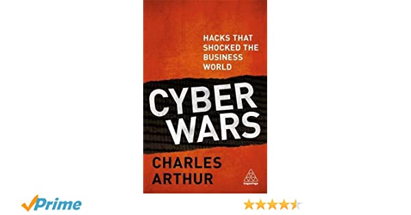 Cyber Wars Hacks That Shocked The Business World Charles Arthur