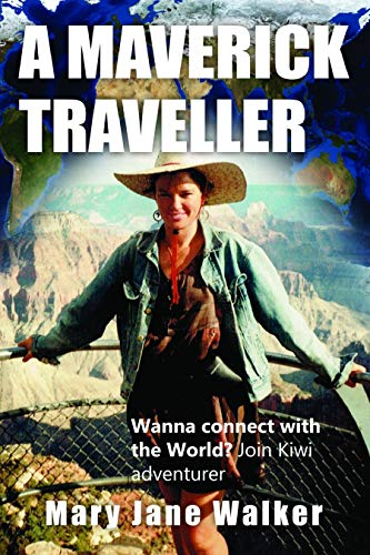 A Maverick Traveller: Wanna connect with the world? Join Kiwi adventurer Mary Jane Walker