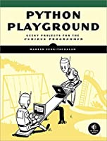 Python Playground: Geeky Projects for the Curious Programmer Front Cover