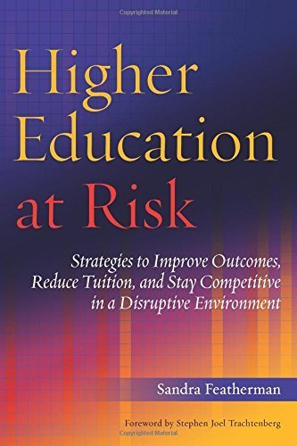 Higher Education at Risk: Strategies to Improve Outcomes, Reduce Tuition, and Stay Competitive in a Disruptive Environment by Featherman, Sandra (2014) Hardcover
