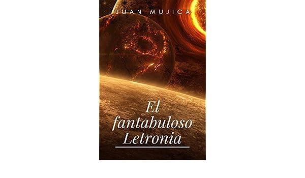 El fantabuloso Letronia (Spanish Edition) - Kindle edition by Juan Mujica Tedin. Children Kindle eBooks @ Amazon.com.