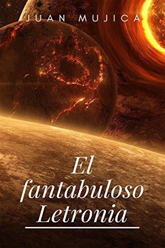 El fantabuloso Letronia (Spanish Edition) by [Mujica Tedin, Juan]