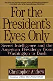Book cover for For the President's Eyes Only: Secret Intelligence and the American Presidency from Washington to Bush