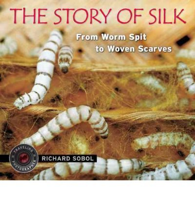 [(The Story of Silk: From Worm Spit to Woven Scarves )] [Author: Richard Sobol] [Sep-2012] -