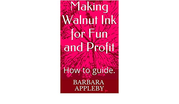 making walnut ink for fun and profit how to guide kindle edition rh amazon com