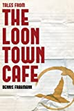 Tales from the Loon Town Cafe, Dennis Frahmann, 1482555077