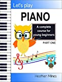 Let's Play Piano: A Complete Course for Young Beginners: Part One
