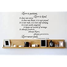 Decal - Vinyl Wall Sticker : Love is patient Love is kind It does not envy, it does not boast, it is not proud. It is not rude, it is not self seeking, it is not easily angered, it keeps no record of wrongs. It always protects, always hopes, always perseveres. Love never fails. 1 Corinthians 13:4-8 Quote Home Living Room Bedroom Decor DISCOUNTED SALE ITEM - 22 Colors Available Size: 18 Inches X 18 Inches
