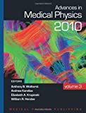 Advances in Medical Physics : 2010, Anthony B. Wolbarst, Andrew Karellas, Elizabeth A. Krupinski, William R. Hendee, 1930524501