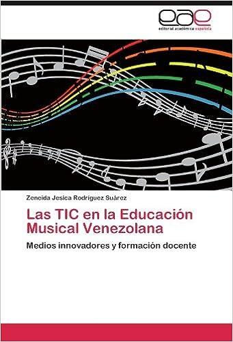 Book Las TIC en la Educaci?3n Musical Venezolana: Medios innovadores y formaci?3n docente by Zeneida Jesica Rodr?-guez Su??rez (2011-10-06)