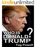WHO IS DONALD TRUMP? A Short Biography of the Life and Times of Donald Trump. (Short Biographies of the Candidates Running for President in 2016 -- Book 13)