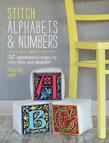 Stitch Alphabets & Numbers: 120 Contemporary Designs for Cross Stitch & Needlepoint ()